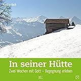 In seiner Hütte: Zwei Wochen mit Gott – Begegnung erleben (Quadro)