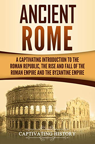 Descargar Ancient Rome: A Captivating Introduction to the Roman Republic, The Rise and Fall of the Roman Empire, and The Byzantine Empire PDF Gratis