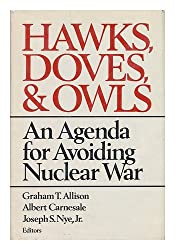 Hawks, Doves, and Owls : an Agenda for Avoiding Nuclear War / Graham T. Allison, Albert Carnesale, Joseph S. Nye, Jr. , Editors