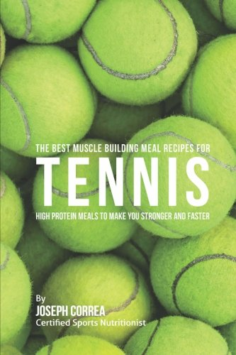 The Best Muscle Building Meal Recipes for Tennis: High Protein Meals to Make You Stronger and Faster