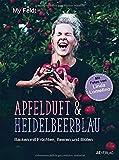 Apfelduft & Heidelbeerblau: Backen mit Früchten, Beeren und Blüten