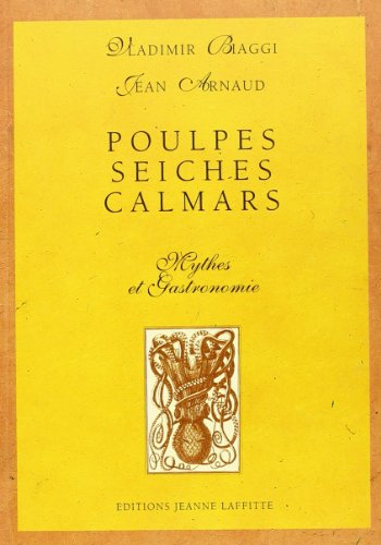 POULPES, SEICHES, CALMARS. Mythe et gastronomie par J Arnaud, Vladimir Biaggi