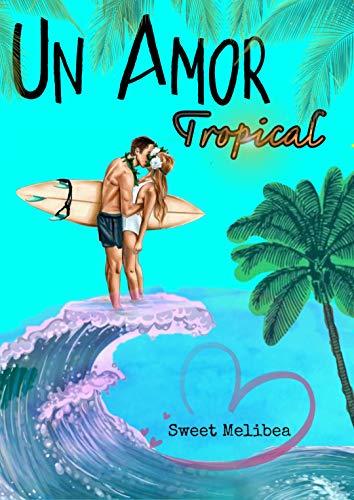 Leer gratis Un amor tropical de Sweet Melibea