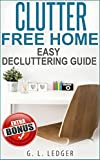 Clutter Free: Clutter Free Home EASY DECLUTTERING GUIDE (Clutter free, Clutter, Decluttering,Tidying up, Organizing, Tiny house, Minimalism)