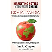 Digital Media Marketing: Driving Traffic To Your Website (Marketing Hotels Tourism Online Book 2) (English Edition)