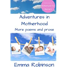 Adventures in Motherhood: More Poems and Prose