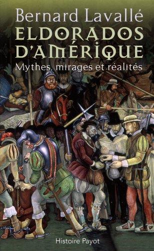 Eldorados d'Amrique. Mythes, mirages et ralits