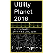 Utility Planet 2016: Hear the World on Short Wave Utility Radio (Utility Planet Compilations) (English Edition)
