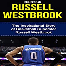 Russell Westbrook: The Inspirational Story of Basketball Superstar Russell Westbrook