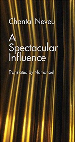 A Spectacular Influence por Chantal Neveu