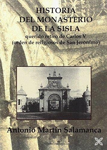 HISTORIA DEL MONASTERIO DE LA SISLA: QUERIDO RETIRO DE CARLOS V. ORDEN DE RELIGIOSOS DE SAN JERÓNIMO