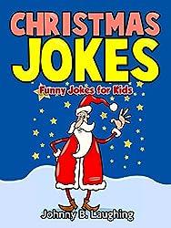 Kids Book: Christmas Jokes (Funny Christmas Jokes for Kids): Funny Christmas Jokes - Kids Book - Jokes for Kids - Joke Book (Funny Jokes for Kids)