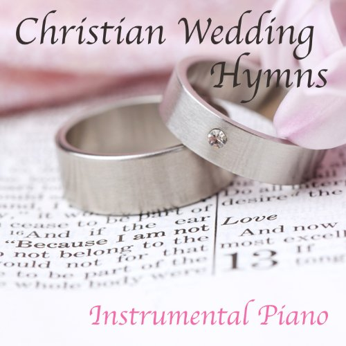 Christian Wedding Songs Instrumental Classics By Music: Christian Wedding Hymns: Instrumental Piano Di The O'Neill