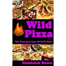 Wild Pizza: The Untamed Joys Of Grill Pizza (English Edition)