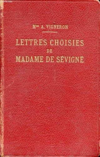 Madame De sévigné -Lettres Choisies -Avec Préface, Bibliographie, Notes, Grammaire, lexique et Illustrations Documentaires par Vigneron