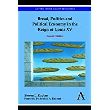 Bread, Politics and Political Economy in the Reign of Louis XV: Second Edition (Anthem Other Canon Economics) (English Edition)