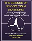The Science of Soccer Team Defending: Professional Defensive Drills, Defending Principles & Strategies, Pressing, Zonal Defending & Zonal Pressing