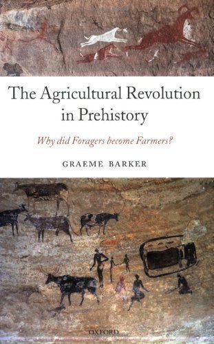 The Agricultural Revolution in Prehistory: Why did Foragers become Farmers? by Barker, Graeme [22 January 2009]