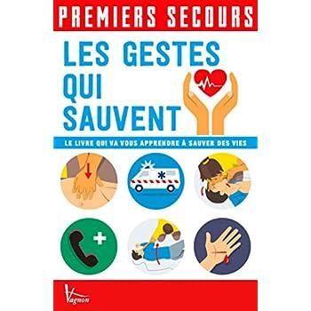 Les gestes qui sauvent : Le livre qui va vous apprendre à sauver des vies