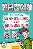 Wie man seine Lehrer in den Wahnsinn treibt (German Edition)