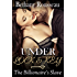 Under Lock And Key: The Billionaire's Slave (Part One) (BDSM And Domination Erotic Romance Novelette)