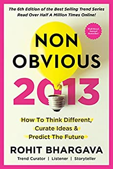 The 2013 Non-Obvious Trend Report: 15 Surprising New Trends Changing  How We Buy, Sell or Believe Anything (The Non-Obvious Trend Report) (English Edition) von [Bhargava, Rohit]