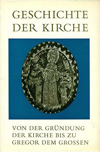 Geschichte der Kirche. Bd. 1. Von der Gründung der Kirche bis zu Gregor dem Grossen
