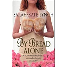 By Bread Alone by Sarah-Kate Lynch (2004-01-01)