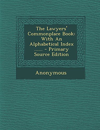 The Lawyers' Commonplace Book: With An Alphabetical Index ...... - Primary Source Edition