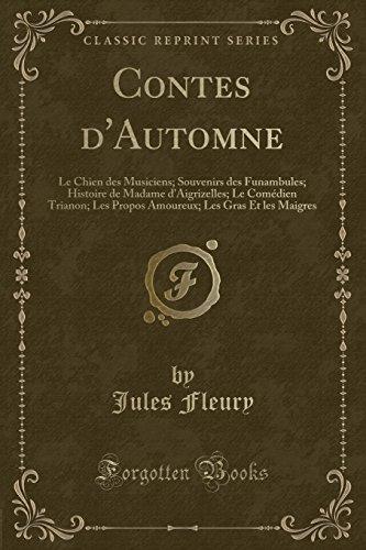 Contes d'Automne: Le Chien des Musiciens; Souvenirs des Funambules; Histoire de Madame d'Aigrizelles; Le Comédien Trianon; Les Propos Amoureux; Les Gras Et les Maigres (Classic Reprint)