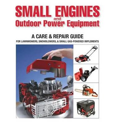 [(Small Engines & Outdoor Power Equipment: A Care & Repair Guide: For Lawnmowers, Snowblowers, & Small Gas-Powered Implements)] [Author: Peter Hunn] published on (March,