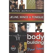 JEUNE, MINCE & TONIQUE. LE BODYBUILDING POUR TOUS