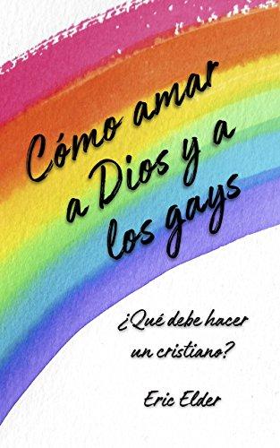 Cómo amar a Dios y a los gays: ¿Qué debe hacer un cristiano? por Eric Elder