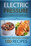 Electric Pressure Cooker Cookbook: 100 Electric Pressure Cooker Recipes: Delicious, Quick And Easy To Prepare Pressure Cooker Recipes With An Easy ... Cooking (Electric pressure cookbooks)