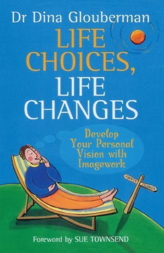 Life Choices, Life Changes: Develop Your Personal Vision with Imagework by Dr. Dina Glouberman (2010-07-01) (Dino Dr.)