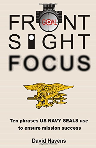 front-sight-focus-ten-phrases-us-navy-seals-use-to-ensure-mission-success-volume-1