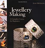 Jewellery Making: A Complete Course for Beginners
