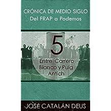 Del FRAP a Podemos. Crónica de medio siglo: 5. Entre Carrero Blanco y Puig Antich (Un viaje por la historia reciente con Ricardo Acero y sus compañeros)