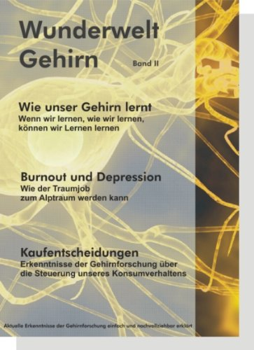 Wunderwelt Gehirn - Band II: Wie unser Gehirn lernt - Burnout und Depression - Kaufentscheidungen - Burnout-band