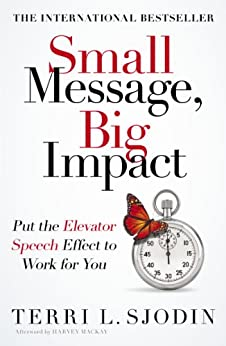 Small Message, Big Impact: Put the Elevator Speech Effect to Work for You par [Sjodin, Terri]