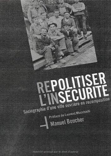 Repolitiser l'insécurité : Sociographie d'une ville ouvrière en recomposition