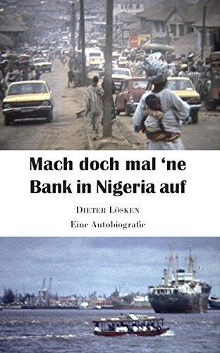 Mach doch mal 'ne Bank in Nigeria auf: Eine Autobiografie