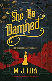 She Be Damned: A Heloise Chancey Victorian Mystery by [Tjia, M.J.]