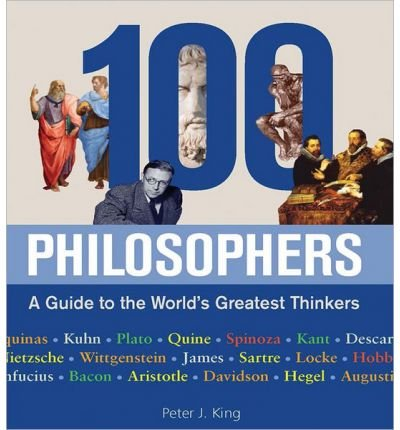 [(100 Philosophers: A Guide to the World's Greatest Thinkers )] [Author: D. Peter J King] [Apr-2013]