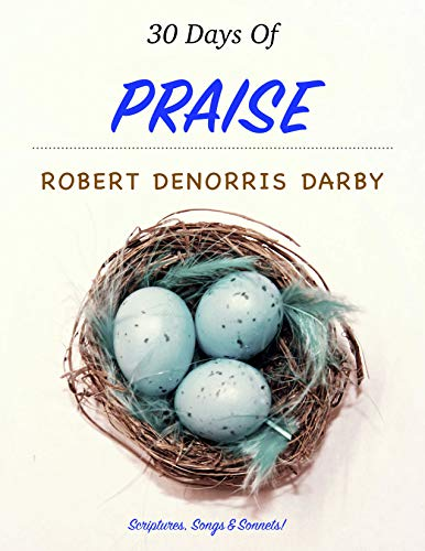 30 Days Of Praise: Scriptures, Songs, & Sonnets! (Devotionals Book 1) (English Edition)