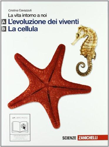 La vita intorno a noi. Vol. A-B: Evoluzione dei viventi-La cellula. Per le Scuole superiori. Con espansione online