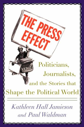 The Press Effect: Politicians, Journalists and the Stories That Shape the Political World