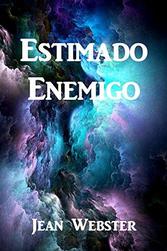 Estimado Enemigo: Dear Enemy, Spanish edition por Jean Webster