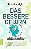 Das bessere Gehirn: Wie Sie lebenslang die Bildung neuer Nervenzellen anregen. Die 4 Schlüssel der Neurogenese: Ernährung, Bewegung, Beziehung und Bewusstheit
