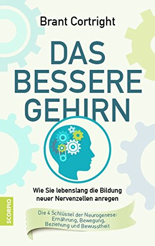 Das bessere Gehirn: Wie Sie lebenslang die Bildung neuer Nervenzellen anregen. Die 4 Schlüssel der Neurogenese: Ernährung, Bewegung, Beziehung und Bewusstheit -